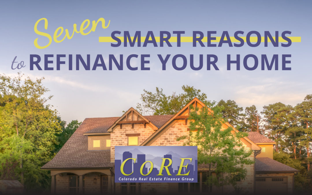 7 Smart Reasons to Refinance Your Home
